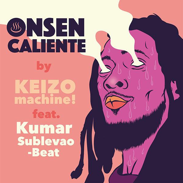 KEIZOmachine! 「ONSEN CALIENTE feat. Kumar Sublevao Beat」