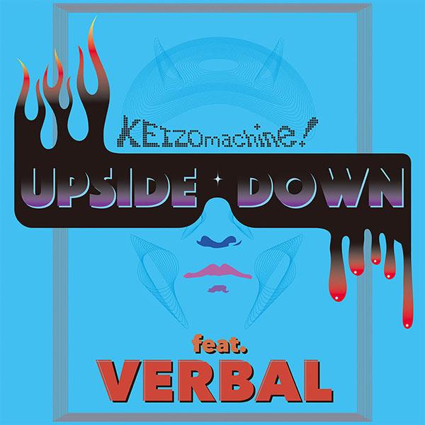 KEIZOmachine! 『UPSIDEDOWN feat. VERBAL』